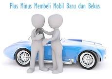 Plus Minus Membeli Mobil Baru dan Mobil Bekas