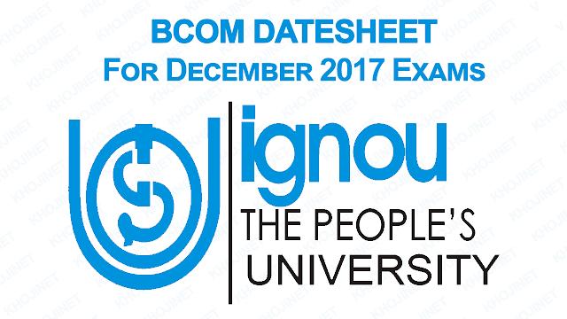 IGNOU BCOM DATESHEET FOR TERM END DECEMBER 2017 EXAMS