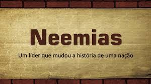 As características do líder Neemias - Exemplo para nossos dias atuais.