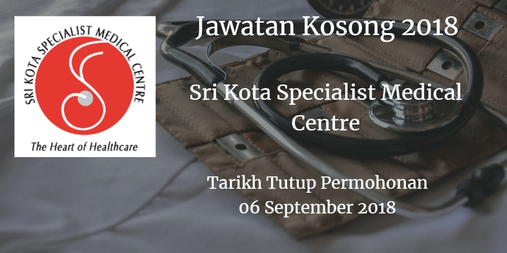 Jawatan Kosong Sri Kota Specialist Medical Centre 06 September 2018