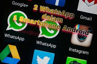 Cara Terbaru Memasang 2 (Dua) WhatsApp Sekaligus dalam Satu Android