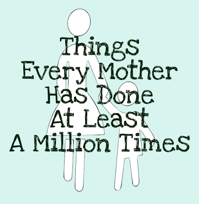 As a mom there are certain things you do over, and over, and over...  {posted @Unremarkable Files}