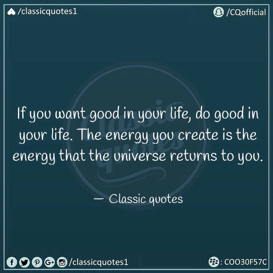 Good Energy Quotes Classic Quotes If You Want Good In Your Life Do Good In Your