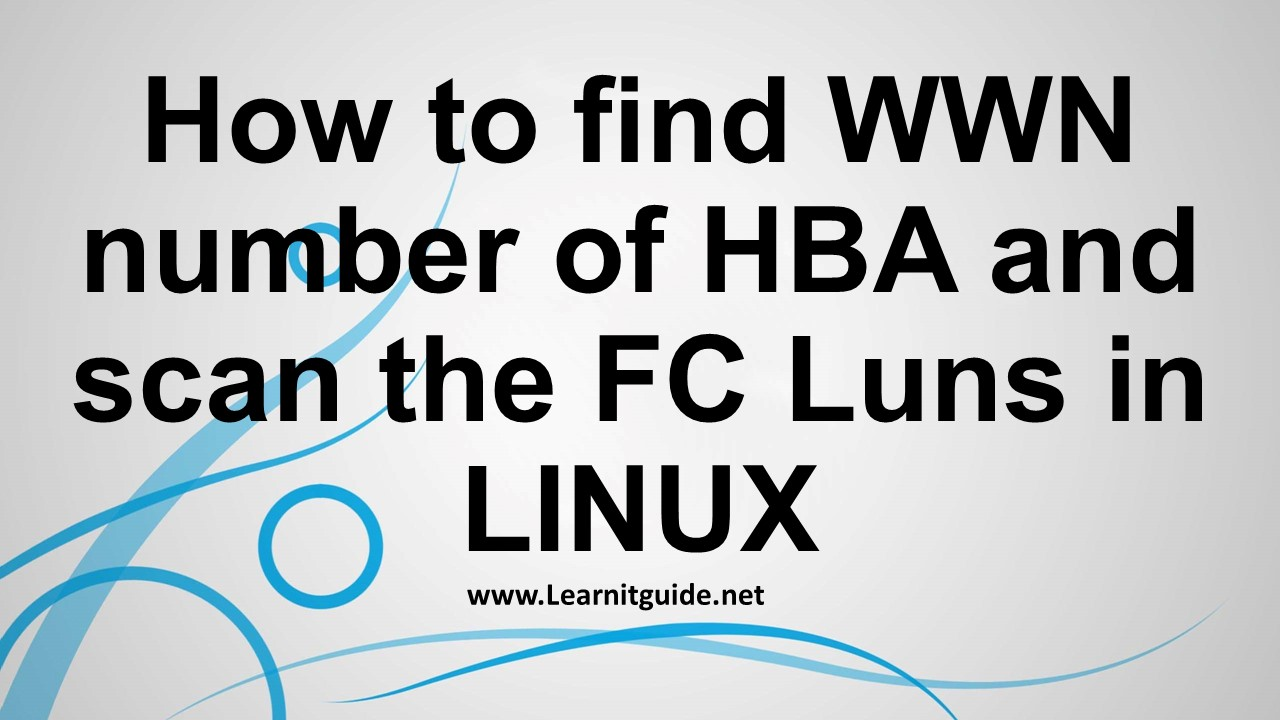 How to find WWN number of HBA and scan the FC Luns in LINUX