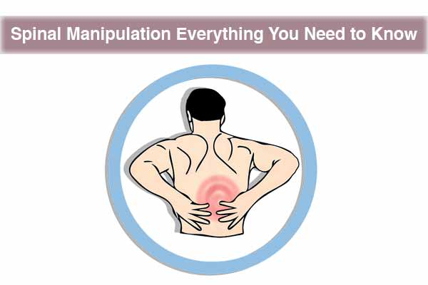 Everything You Need to Know About Spinal Manipulation