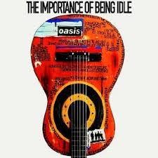 Oasis Lyrics The Importance Of Being Idle Lyrics
