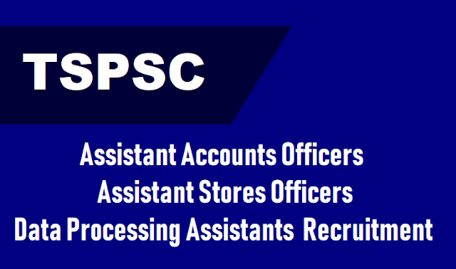 tspsc assistant accounts officers,assistant stores officers,data processing assistants 2018 recruitment online application form,tspsc aao,aso,dpa hall tickets,tspsc aao,aso,dpa results