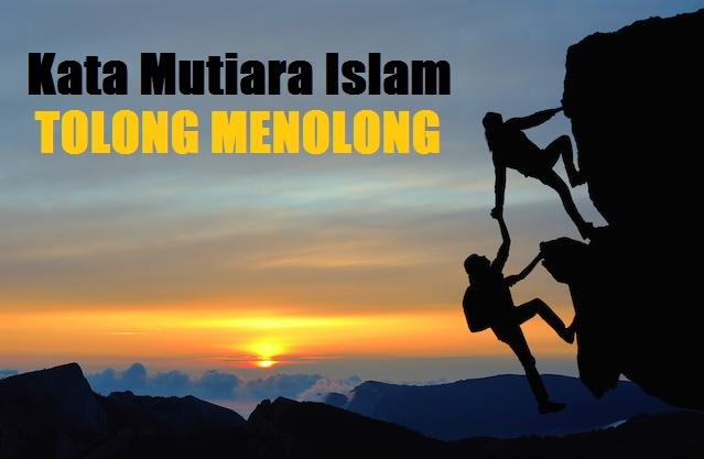 22+ Kata Mutiara Islam Tentang Tolong Menolong