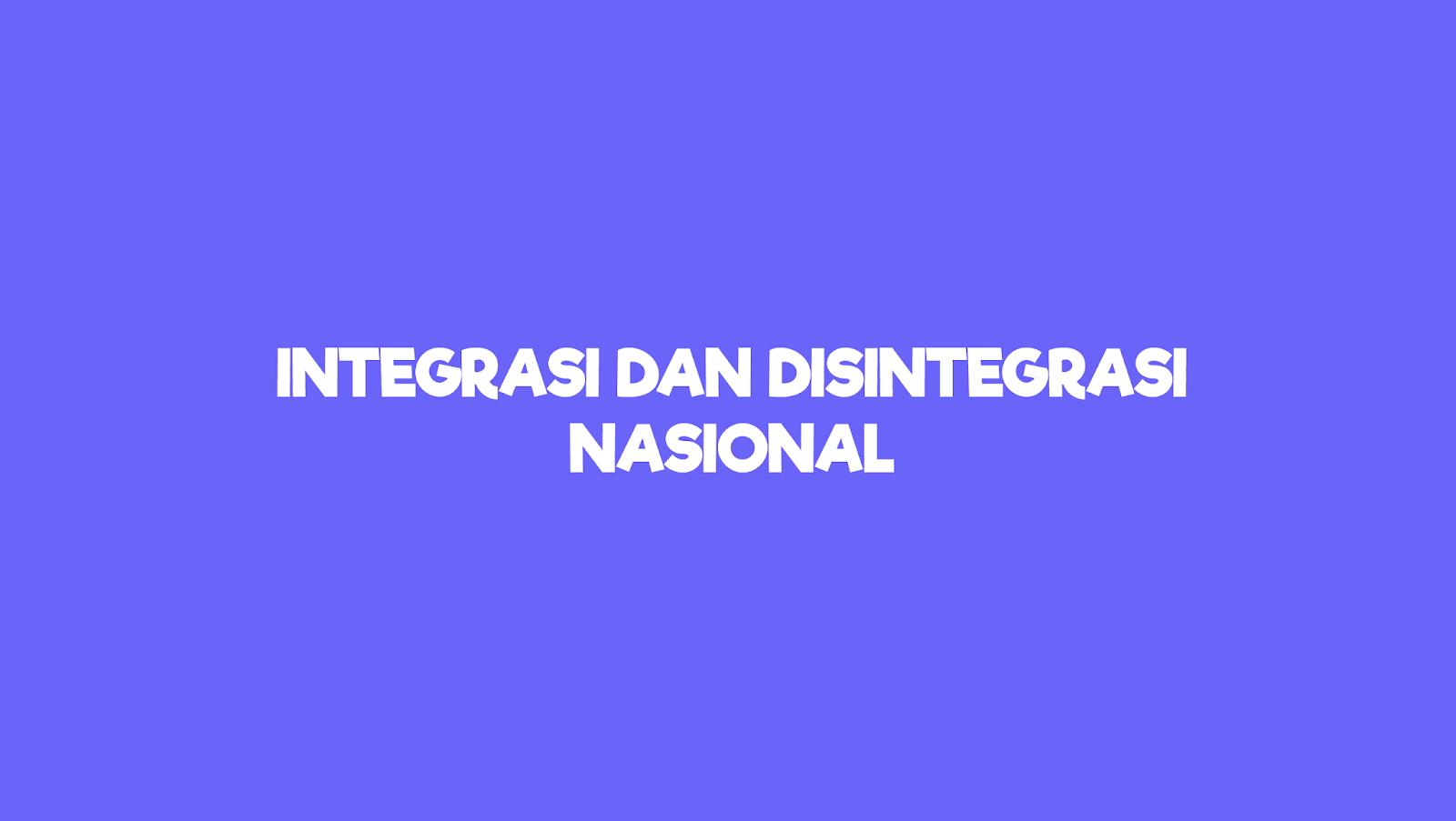 Integrasi dan Disintegrasi nasional