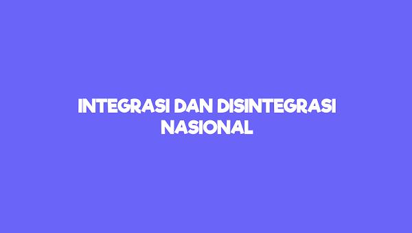 Pengertian Integrasi dan Disintegrasi Nasional Beserta Contoh Faktor Pembentuk dan Penghambat Integrasi Nasional