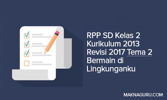 RPP SD Kelas 2 Kurikulum 2013 Revisi 2017 Tema 2 Bermain di Lingkunganku