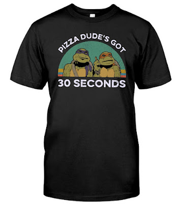 Ninja Turtles pizza dude's got 30 seconds T Shirts Hoodie