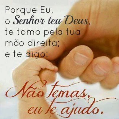 """Resultado de imagem para Eu sou o Senhor, teu Deus, que te tomo pela mão e te digo: """"Não temas; eu te ajudarei"""