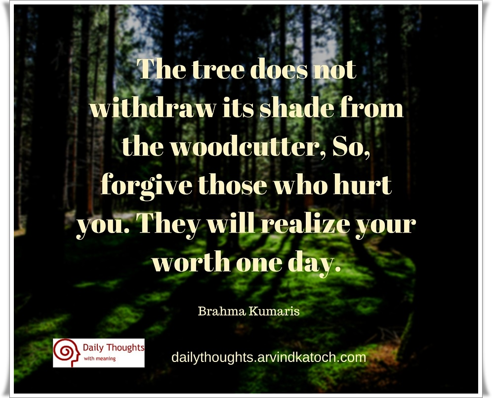 Daily Thought By Brahma Kumaris The Tree Does Not Withdraw Its Shade From The Woodcutter