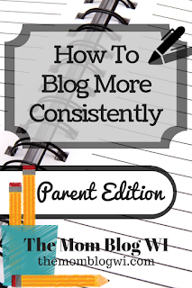 Tips & Tricks   How To Blog More Consistenyl   Parent Edition   The Mom Blog WI   #Blogging #Parenting #Writing #MomLife #Blogger #MomBlogger