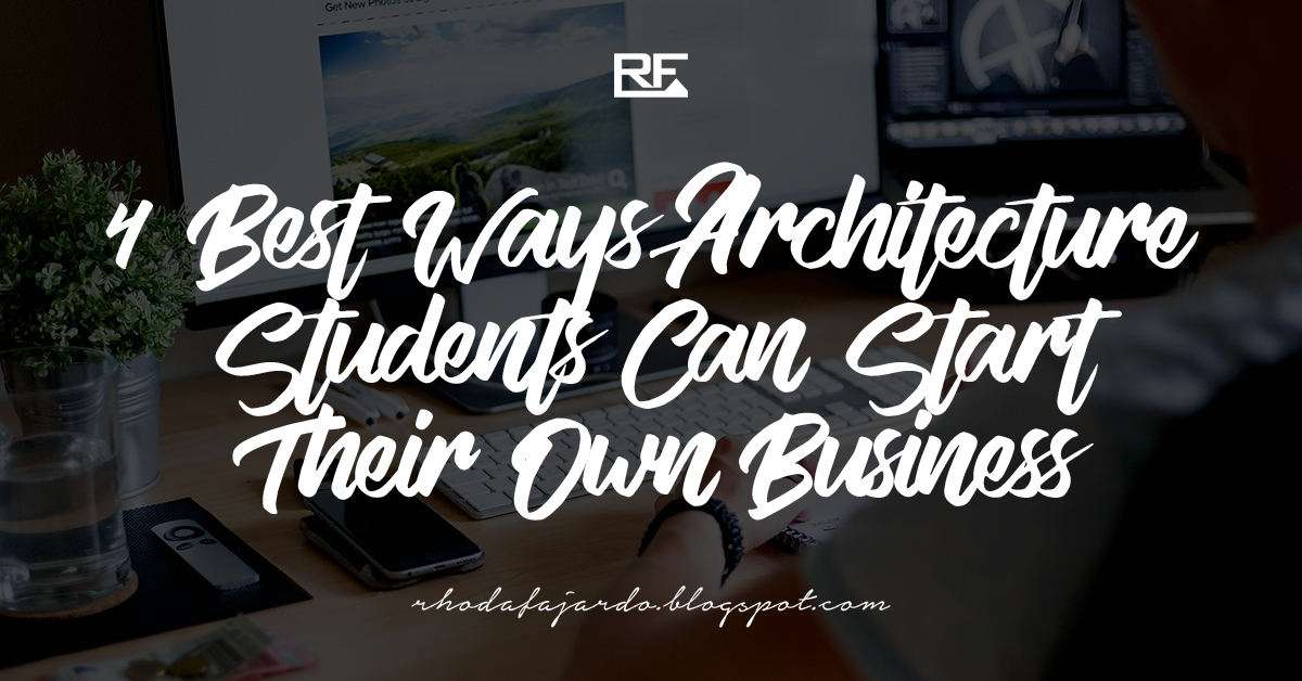 4 Best Ways Architecture Students Can Start Their Own Business