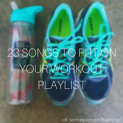 23 SONGS TO PUT ON YOUR WORKOUT PLAYLIST