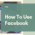 How to Facebook Use
