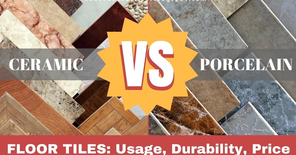 Ceramic Vs Porcelain Floor Tiles Usage Durability Price All