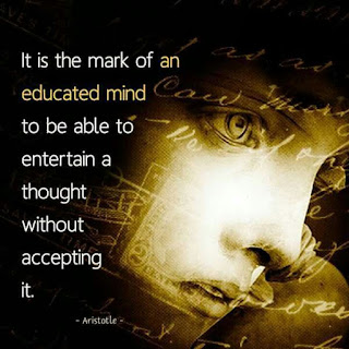 """""""It is the mark of an educated mind to be able to entertain a thought without accepting it."""" – Aristotle"""