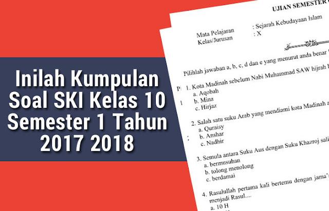 Inilah Kumpulan Soal SKI Kelas 10 Semester 1 Tahun 2017 2018