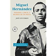 Miguel Hernández: Pasiones, cárcel y muerte de un poeta (FUERA DE COLECCIÓN)