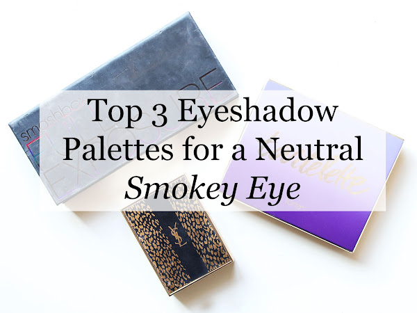 Top 3 Eyeshadow Palettes for A Neutral Smokey Eye