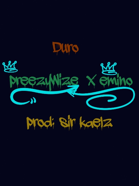 Preezywize —Duro ft Emino (Prod by Sir Kaelz) - www.mp3made.com.ng