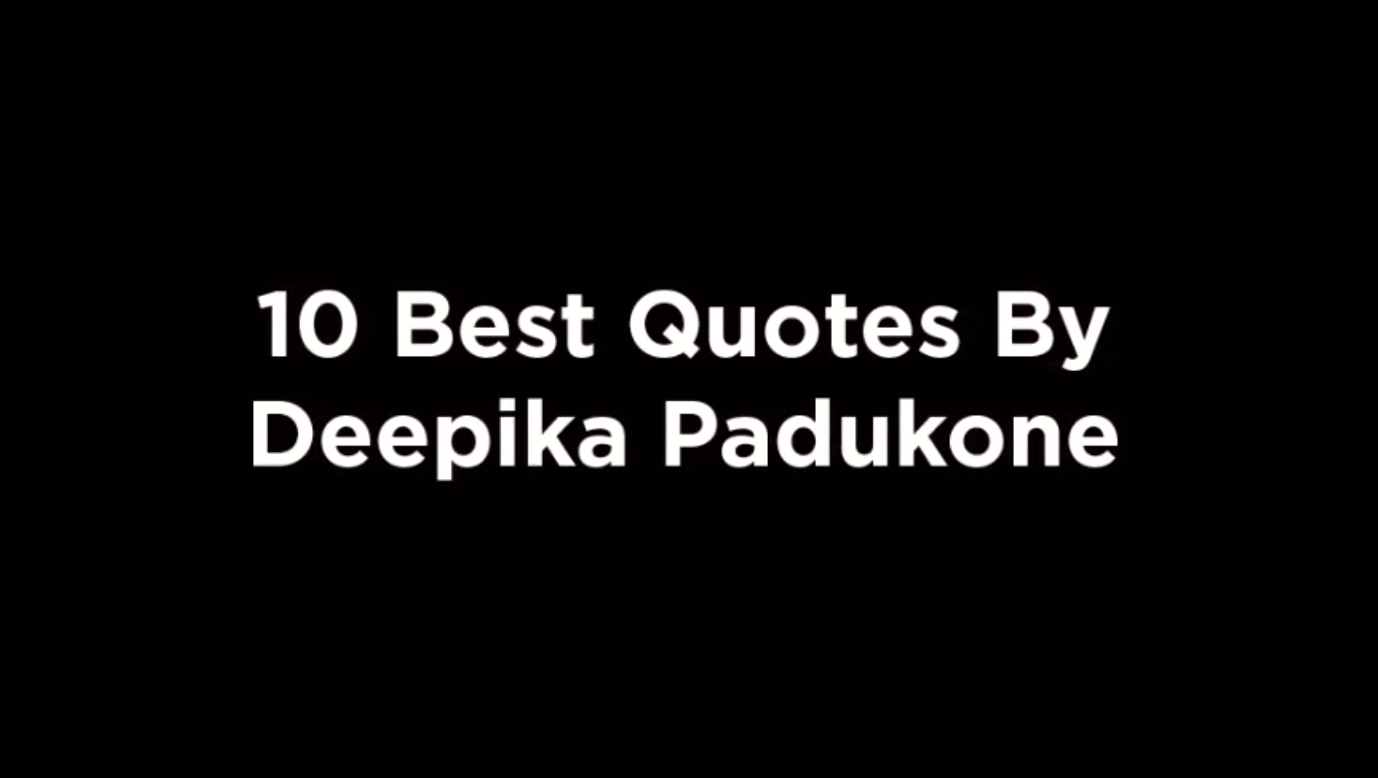 10 Best Quotes By Deepika Padukone [video]