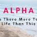 Alpha - Is There More To Life Than This?