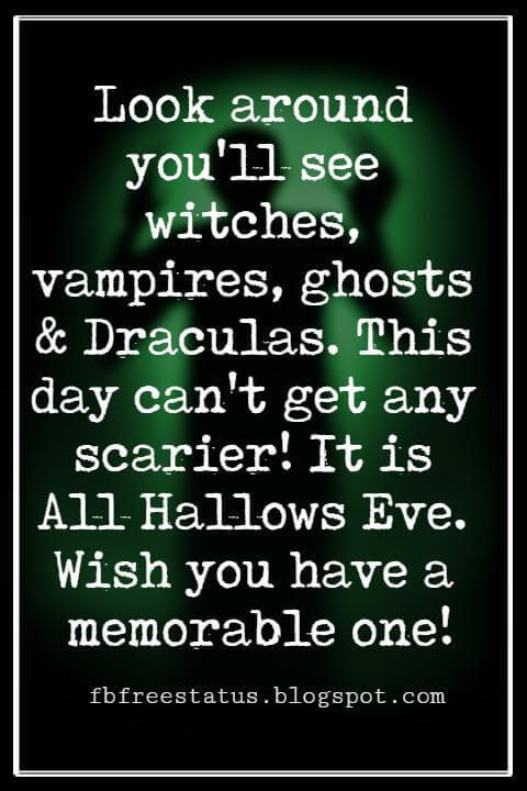 Halloween Messages, Halloween Message, Look around you'll see witches, vampires, ghosts & Draculas. This day can't get any scarier! It is All Hallows Eve. Wish you have a memorable one!