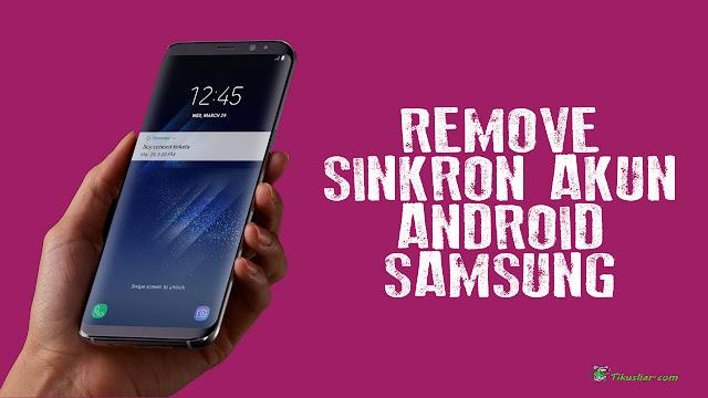 Cara Remove Sinkron Akun Google di Samsung Galaxy