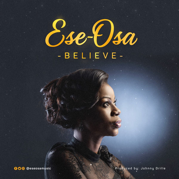 LOADDOWN AUDIO: Ese-Osa – Believe | @ESEOSAMUSIC