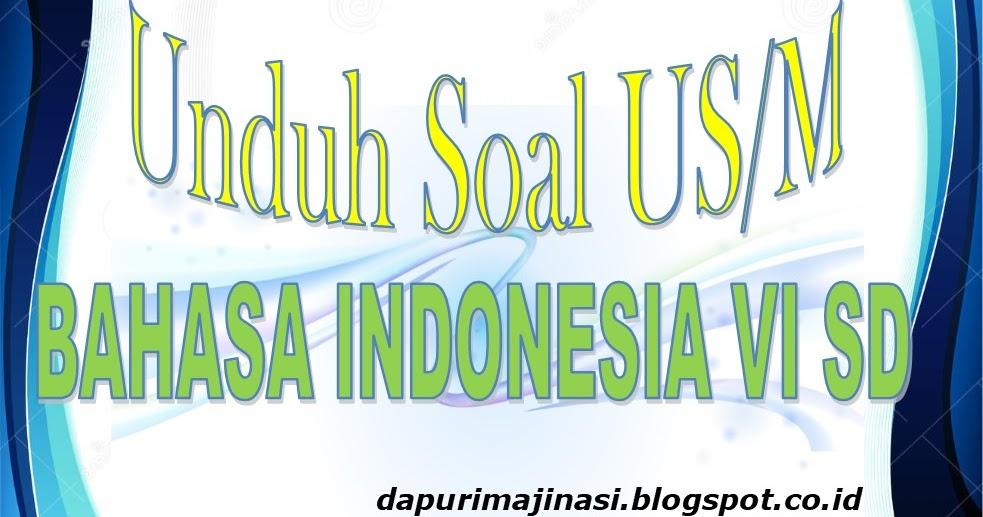 Unduh Soal Un Bahasa Indonesia Kelas Vi Sd Mi Dapur Imajinasi