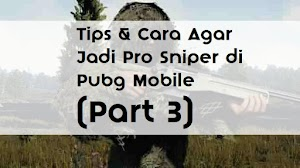 1000 Tips & Cara Agar Jadi Pro Sniper di Pubg Mobile (Part 3)