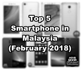 Top 5 Smartphone in Malaysia (February 2018)