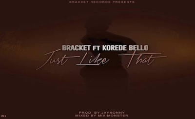 Bracket Ft. Korede Bello – Just Like That