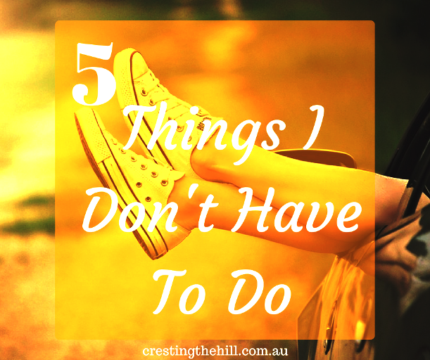 5 things I don't have to do now that I'm a grown up