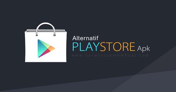 5 Alternatif Google Playstore Untuk Download Aplikasi Dan Game APK