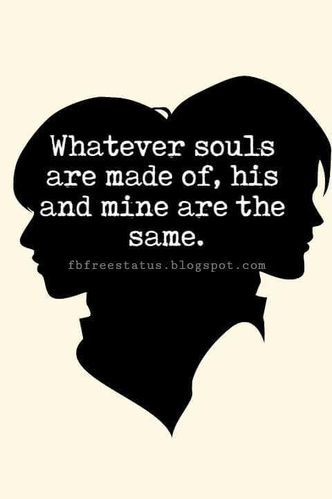 Cute Valentines Day Quotes, Whatever souls are made of, his and mine are the same.
