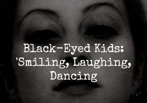 Archive: Black-Eyed Kids...'Smiling, Laughing, Dancing'