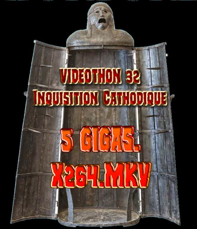 https://www.multiup.eu/download/58ea9468ed96e3424ca422cf4fa291f9/VIDEOTHON_32_Inquisition_Cathodique_big.mkv