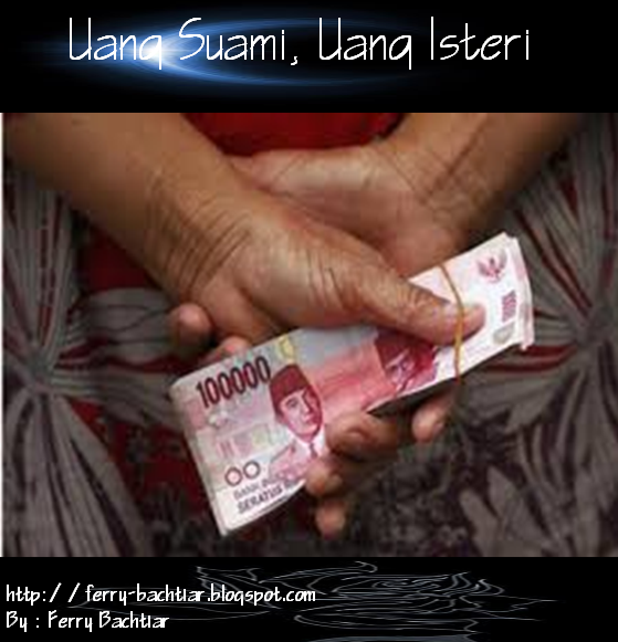 Wahai Suami, Ketahuilah Uangmu Milik Istrimu Tapi Uang Istrimu Bukan Milikmu