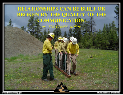 Relationships can be built or broken by the quality of the communication.  -The Chief's Aide