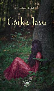 [ZAPOWIEDŹ] Córka lasu - Justyna Chrobak