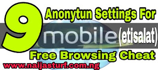 Etisalat: 9mobile Free Browsing Cheat Working Via New Proxy Server In Anonytun