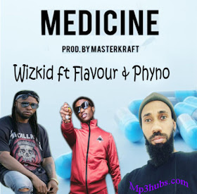 Wizkid - Medicine (Remix) [feat. Flavour & Phyno]