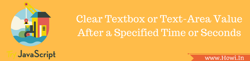 Clear Textbox or Text-Area After a Specified Time Using Javascript