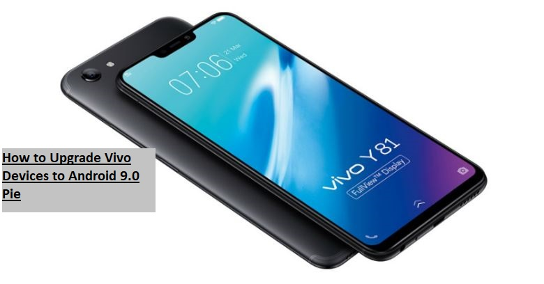 How to Upgrade Vivo Devices to Android 9.0 Pie