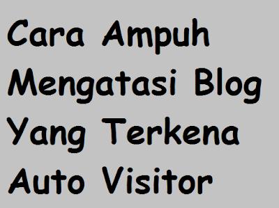 Cara Mengatasi Blog Yang Terkena Auto Visitor<span class=